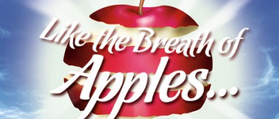 Like the Breath of Apples…