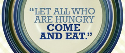 """Let all who are hungry, come and eat."""