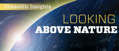 Chassidic Insights: Looking Above Nature