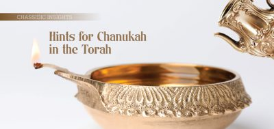 Chassidic Insights – Hints for Chanukah in the Torah
