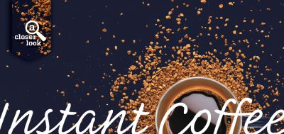 A Closer Look – Instant Coffee