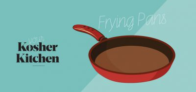 Your Kosher Kitchen: Frying Pans
